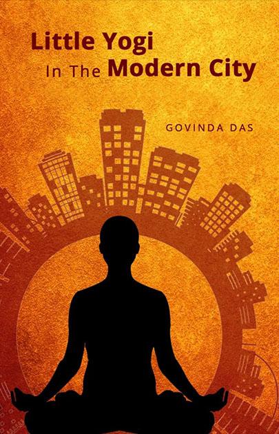Little Yogi In The Modern City, by Govinda das, spiritual study, books, self realization, Bhaktivedanta Swami Srila Prabhupada, Veda, Vedic, wisdom, knowledge, Hare Krishna, course, awaken, devotion, realization, reconnection, soul, guidance, Beirut, Lebanon, online